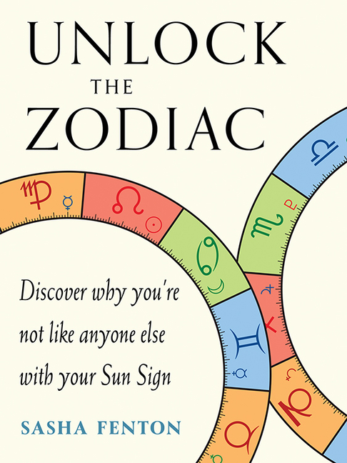 Unlock the Zodiac: Discover Why You're Not Like Anyone Else with Your Sun Sign. Sasha Fenton.