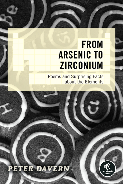 From Arsenic to Zirconium: Poems and Surprising Facts about the Elements. Peter Davern.
