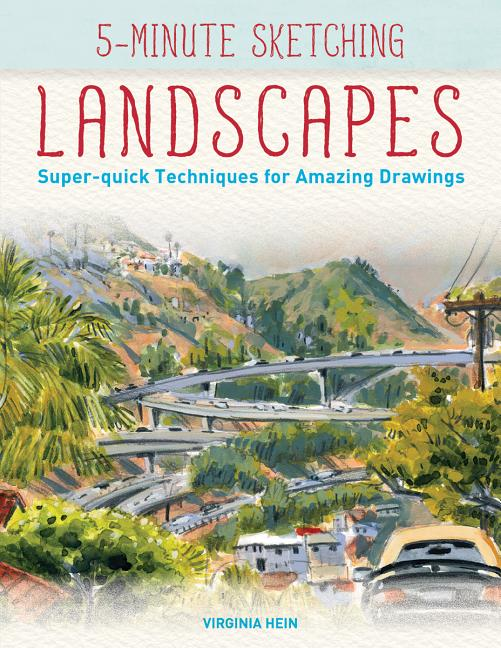 5-Minute Sketching -- Landscapes: Super-quick Techniques for Amazing Drawings. Virginia Hein.