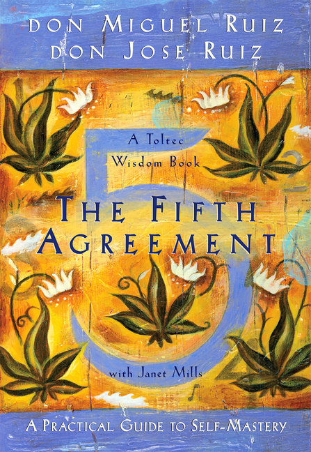 The Fifth Agreement: A Practical Guide to Self-Mastery (Toltec Wisdom Book). don Miguel Ruiz, don Ruiz, Jose.