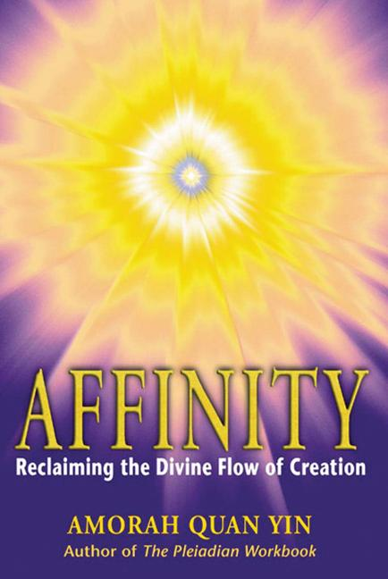 Affinity: Reclaiming the Divine Flow of Creation. Amorah Quan Yin.
