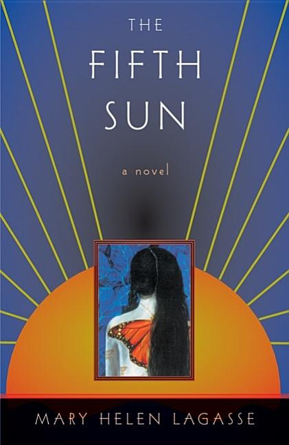 The Fifth Sun. Mary Helen Lagasse.