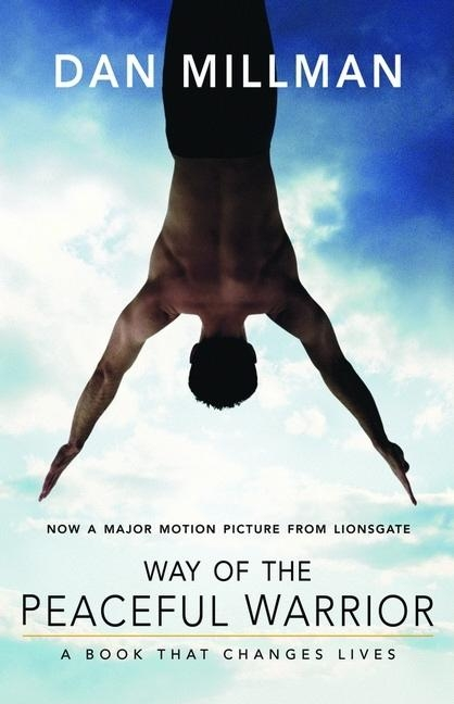 Way of the Peaceful Warrior: A Book That Changes Lives. Dan Millman.