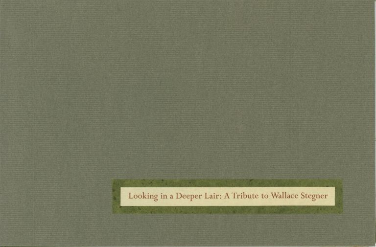 Looking in a Deeper Lair: A Tribute to Wallace Stegner. Barry Lopez.