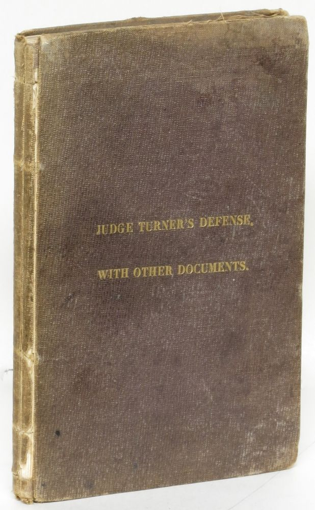 Documents in Relation to Charges Preferred by Stephen J. Field and Others, before the House of Assembly of the State of California, against Wm. R. Turner, District Judge of the Eighth Judicial District of California. Cover title: Judge Turner's Defense, with Other Documents. William R. Turner, Stephen J. Field, Alexander K. M'Clung.