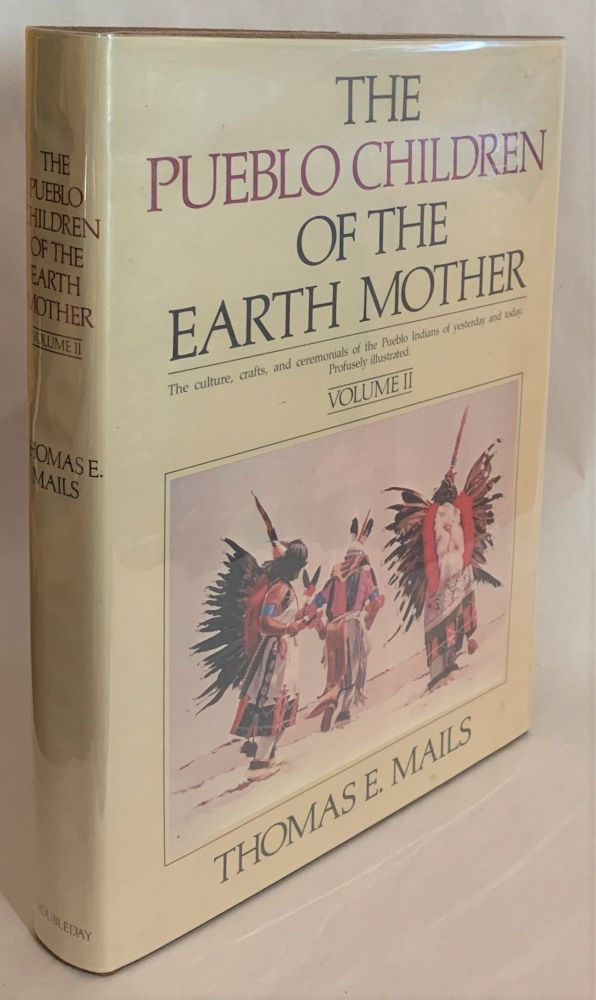The Pueblo Children of the Earth Mother, Volume II. Thomas E. Mails.