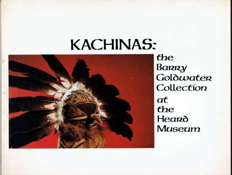 Kachinas: The Barry Goldwater Collection at the Heard Museum. Barton Wright, Jerry Jacka.