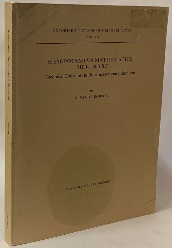 Mesopotamian Mathematics 2100-1600 BC: Technical Constants in Bureaucracy and Education (Oxford Editions of Cuneiform Texts, Vol. XIV). Eleanor Robson.