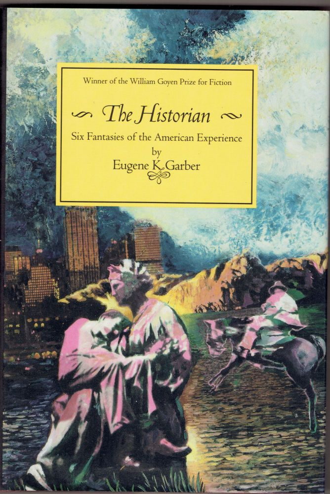 The Historian: Six Fantasies of the American Experience. Eugene K. Garber.