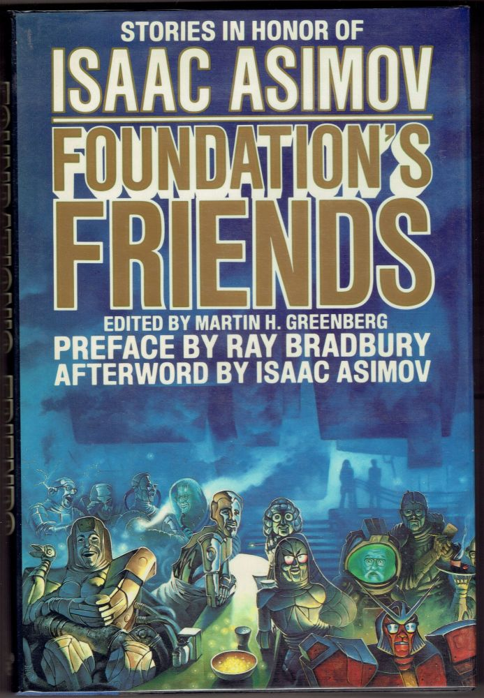 Foundation's Friends: Stories in Honor of Isaac Asimov. Martin H. Greenberg.