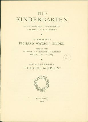 The Kindergarten: An Uplifting Social Influence in the Home and the District. Richard Watson Gilder