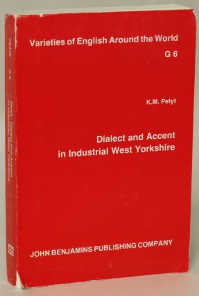Dialect and Accent in Industrial West Yorkshire (Varieties of English Around the World). K M. Petyt