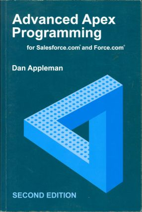 Advanced Apex Programming for Salesforce.com and Force.com (Second edition). Dan Appleman