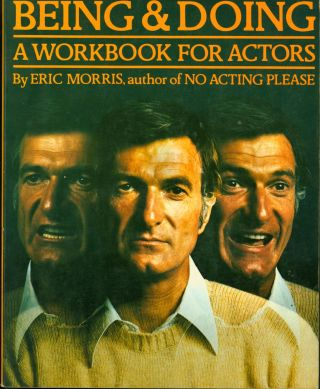 Being and Doing: A Workbook for Actors. Eric Morris