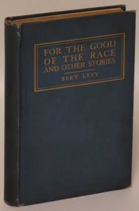 For the Good of the Race and Other Stories. Bert Levy, Abraham