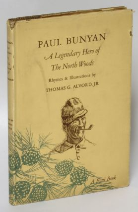 Paul Bunyan: A Legendary Hero of the North Woods. Thomas G. Jr Alvord