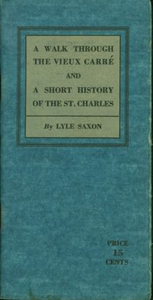 A Walk Through the Vieux Carre and a Short History of the St. Charles Hotel. Lyle Saxon