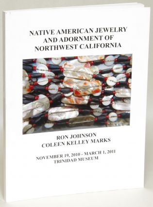 Native American Jewelry and Adornment of Northwest California. Ron Johnson, Coleen Kelley Marks
