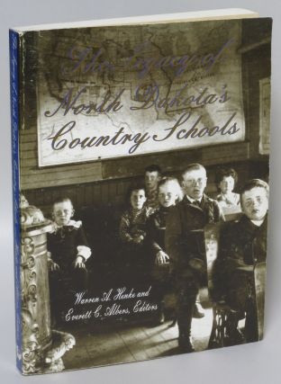 The Legacy of North Dakota's Country Schools. Warren A. Henke, Everett C. Albers