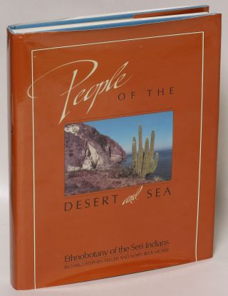 People of the Desert and Sea: Ethnobotany of the Seri Indians. Richard Stephen Felger, Mary Beck...