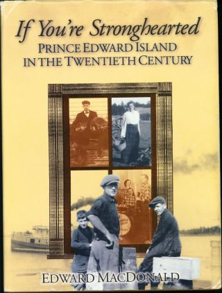 If You're Stronghearted: Prince Edward Island in the Twentieth Century. Edward MacDonald
