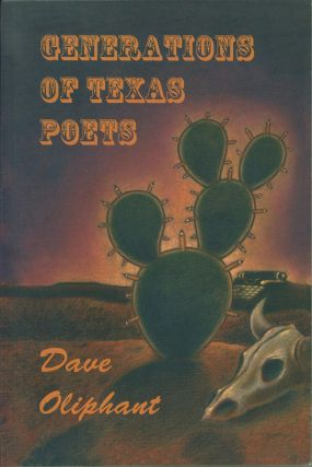 Generations of Texas Poets. Dave Oliphant