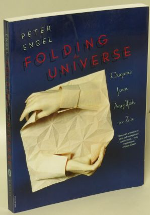 Folding the Universe: Origami From Angelfish to Zen. Peter Engel