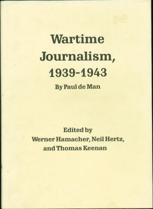 Wartime Journalism, 1939-1943. Paul de Man, Neil Hertz Werner Hamacher, Thomas Keenan