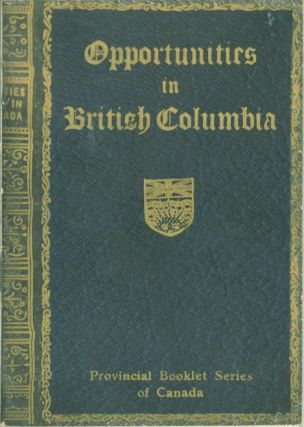 Opportunities in British Columbia 1915: Containing Exrtracts from Heaton's Annual. Ernest Heaton