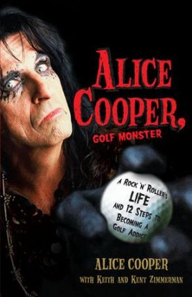Alice Cooper, Golf Monster: A Rock 'n' Roller's Life and 12 Steps to Becoming a Golf Addict....