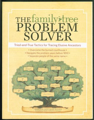 The Family Tree Problem Solver: Tried-and-True Tactics for Tracing Elusive Ancestors. Marsha...