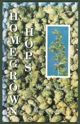 Homegrown Hops An Illustrated How-to-Do-It Manual. David R. Beach