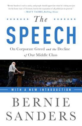 The Speech: On Corporate Greed and the Decline of Our Middle Class. Bernie Sanders