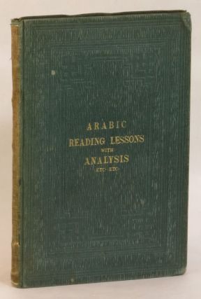 Arabic Reading Lessons: Consisting of Extracts from the Koran, and other Sources, Grammatically...
