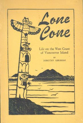Lone Cove: Life on the West Coast of Vancouver Island. Dorothy Abraham