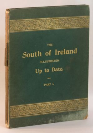 The South of Ireland (Illustrated) Up To Date. Part I Comprising Cork, Queenstown, Youghal,...
