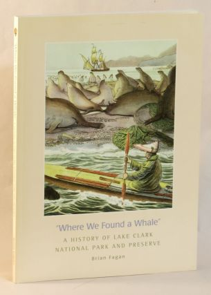 Where We Found a Whale: A History of Lake Clark National Park and Preserve. Brian Fagan