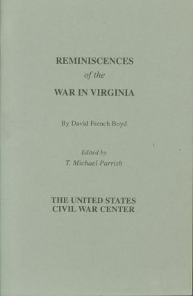 Reminiscences of the War in Virginia. David French. Parrish Boyd, T. Michael