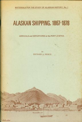 Alaskan Shipping, 1867-1878: Arrivals and Departures at the Port of Sitka (Materials for the...