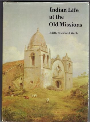 Indian Life at the Old Missions. Edith Buckland Webb