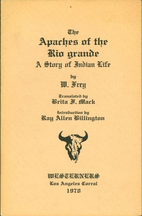 The Apaches of Rio Grande: A Story of Indian Life. W. Frey, Brita F. Mack., Ray Allen Billington