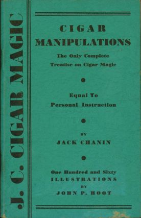 J. C. Cigar Magic: Cigar Manipulations. The Only Complete Treatise on Cigar Magic. Jack Chanin