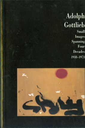 Adolph Gottlieb: Small images spanning four decades 1938-1973. Adolph Gottlieb