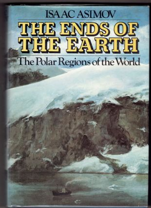 The Ends of the Earth: The Polar Regions of the World. Isaac Asimov