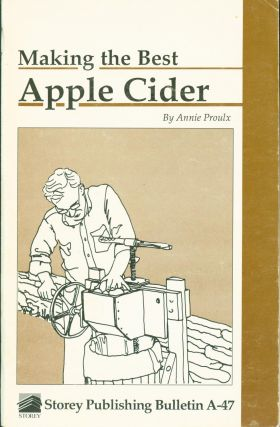 Making the Best Apple Cider. Storey Publishing Bulletin A-47. Annie Proulx