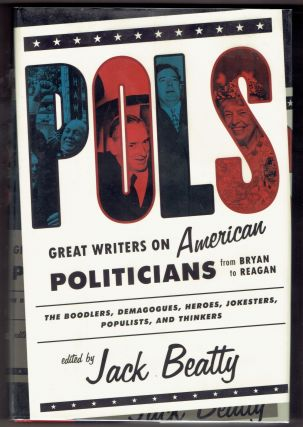 Pols: Great Writers on American Politicians from Bryan to Reagan. Jack Beatty
