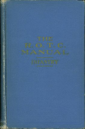 The R.O.T.C. Manual Infantry: A Text Book for the Training of Reserve Officers Training Corps....