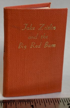 Jake Zeitlin and the Big Red Barn (miniature book). Francis J. Weber