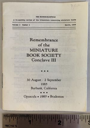 Remembrance of the Miniature Book Society Conclave III. The Microbibliophile. Volume I, Number 1,...