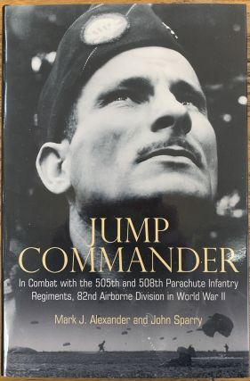 Jump Commander: In Combat with the 505th and 508th Parachute Infantry Regiments, 82ndAirborne...
